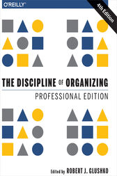 The Discipline of Organizing: Professional Edition by Robert J. Glushko