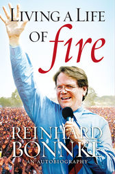 Living a Life of Fire Autobiography by Reinhard Bonnke