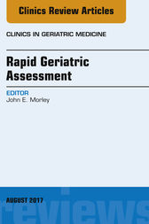 Rapid Geriatric Assessment, An Issue of Clinics in Geriatric Medicine by John E. Morley