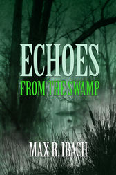 Echos From The Swamp by Max R. Ibach