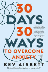 30 Days 30 Ways to Overcome Anxiety: from Australia's bestselling anxiety expert by Bev Aisbett