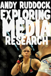 Exploring Media Research: Theories, Practice, and Purpose