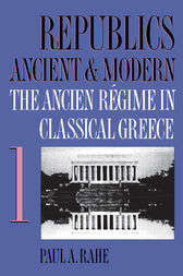 Republics Ancient and Modern, Volume I by Paul A. Rahe