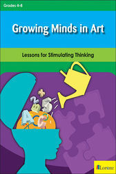Growing Minds in Art: Lessons for Stimulating Thinking