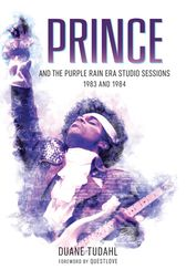 Prince and the Purple Rain Era Studio Sessions by Duane Tudahl