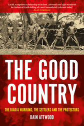 The Good Country by Bain Attwood