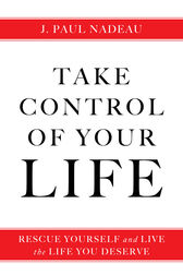 Take Control of Your Life by J. Paul Nadeau