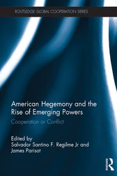 American Hegemony and the Rise of Emerging Powers by Salvador Santino F. Regilme