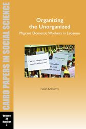 Organizing the Unorganized: Migrant Domestic Workers in Lebanon by Farah Kobaissy