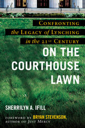 On the Courthouse Lawn, Revised Edition: Confronting the Legacy of Lynching in the Twenty-First Century
