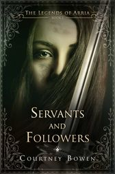 Servants and Followers: The Legends of Arria, Book 2