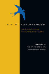 A Just Forgiveness: Responsible Healing Without Excusing Injustice