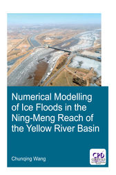 Numerical Modelling of Ice Floods in the Ning-Meng Reach of the Yellow River Basin by Chunqing Wang
