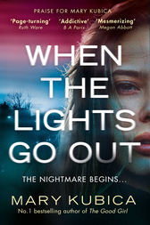 When The Lights Go Out: The addictive new thriller from the bestselling author of The Good Girl by Mary Kubica