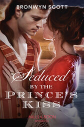 Seduced By The Prince's Kiss (Mills & Boon Historical) (Russian Royals of Kuban, Book 4) by Bronwyn Scott