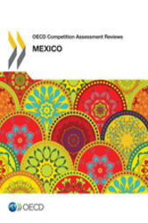 OECD Competition Assessment Reviews: Mexico by OECD Publishing