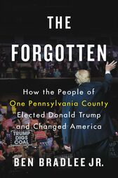 The Forgotten: How the People of One Pennsylvania County Elected Donald Trump and Changed America