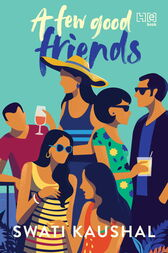 A Few Good Friends by Swati Kaushal