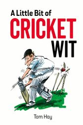 A Little Bit of Cricket Wit: Quips and Quotes for the Cricket-Obsessed