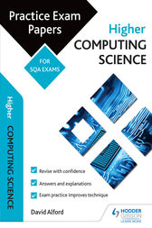 Higher Computing Science: Practice Papers for the SQA Exams by David Alford