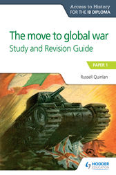 Access to History for the IB Diploma: The move to global war Study and Revision Guide by Russell Quinlan