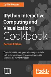 IPython Interactive Computing and Visualization Cookbook by Cyrille Rossant