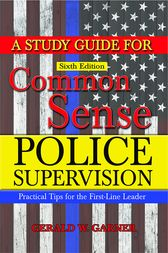 A Study Guide for Common Sense Police Supervision: Practical Tips for the First-Line Leader