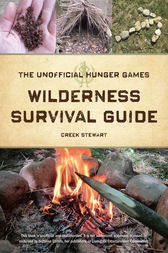 The Unofficial Hunger Games Wilderness Survival Guide by Creek Stewart