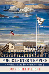 Magic Lantern Empire: Colonialism and Society in Germany
