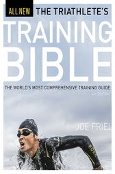 The Triathlete's Training Bible: The World's Most Comprehensive Training Guide, 4th Ed.