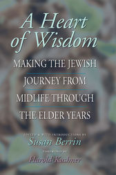 A Heart of Wisdom: Making the Jewish Journey from Midlife through the Elder Years