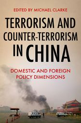 Terrorism and Counter-Terrorism in China: Domestic and Foreign Policy Dimensions