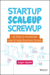 Startup, Scaleup, Screwup.: 42 Tools to Accelerate Lean and Agile Business Growth